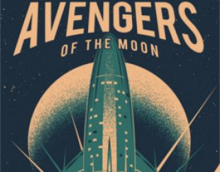 Review: Avengers of the Moon by Allen Steele