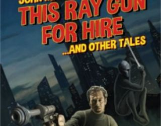 Review: This Ray Gun for Hire . . . and Other Tales by John M. Whalen