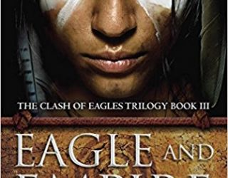 Book Review: Eagle and Empire by Alan Smale