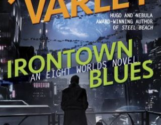 IRONTOWN BLUES HARDBACK – John Varley