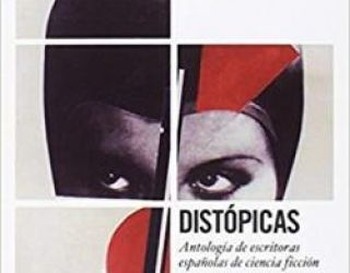 Reseña de Libro: Antología de Escritoras Españolas de Ciencia Ficción. 1 Distópicas