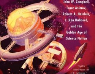 Review: Astounding: John W. Campbell, Isaac Asimov, Robert A. Heinlein, L. Ron Hubbard, and the Golden Age of Science Fiction