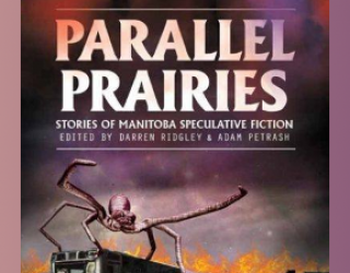 CLUBHOUSE: Review: Parallel Prairies, Stories of Manitoba Speculative Fiction